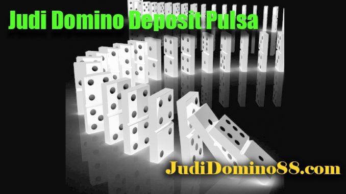 Judi Domino Deposit Pulsa